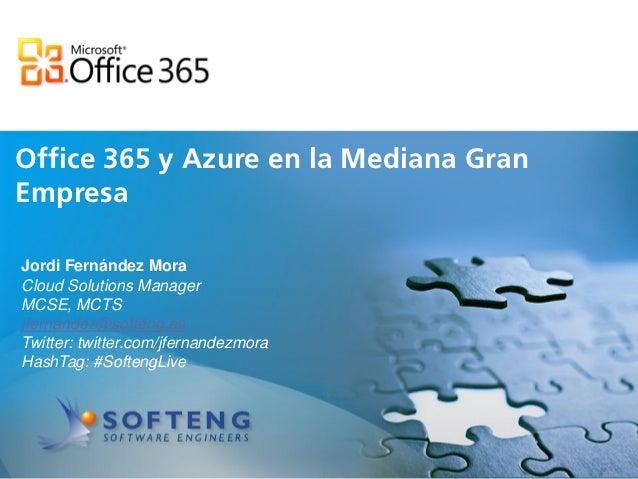 Office 365 y Azure en la Mediana Gran proyecto:EmpresaJordi Fernández MoraCloud Solutions ManagerMCSE, MCTSjfernandez@soft...