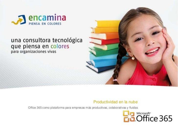 Productividad en la nube<br />Office 365 como plataforma para empresas más productivas, colaborativas y fluidas      <br />