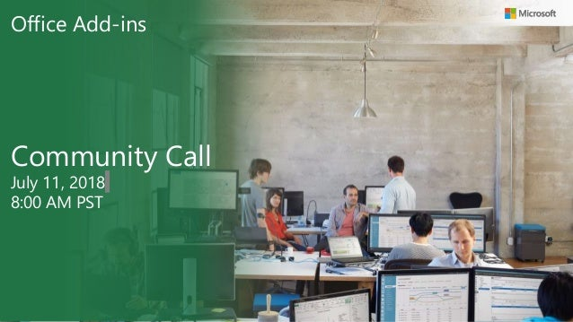 Office Add-ins Community Call July 11, 2018 8:00 AM PST