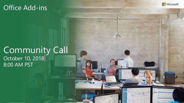 Office Add-ins Community Call October 10, 2018 8:00 AM PST