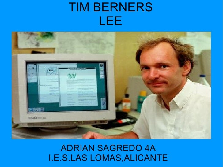 TIM BERNERS LEE ADRIAN SAGREDO 4A I.E.S.LAS LOMAS,ALICANTE