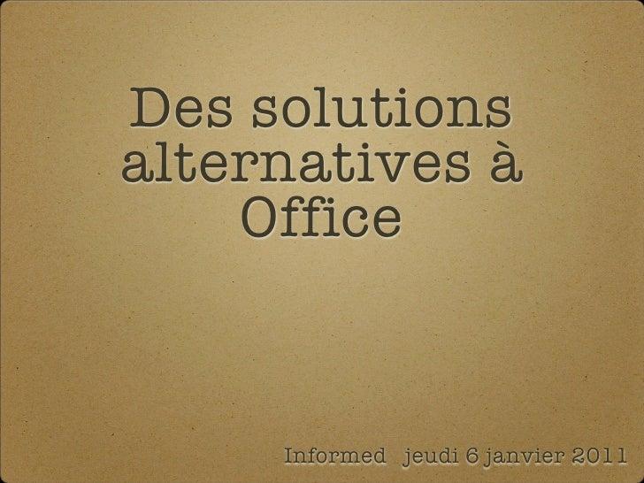 Des solutionsalternatives à    Office     Informed jeudi 6 janvier 2011