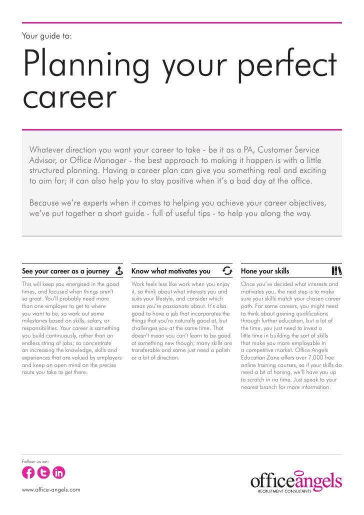Your guide to:Planning your perfectcareer   Whatever direction you want your career to take - be it as a PA, Customer Serv...