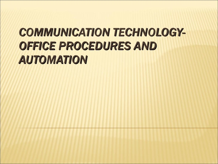 COMMUNICATION TECHNOLOGY-  OFFICE PROCEDURES AND AUTOMATION