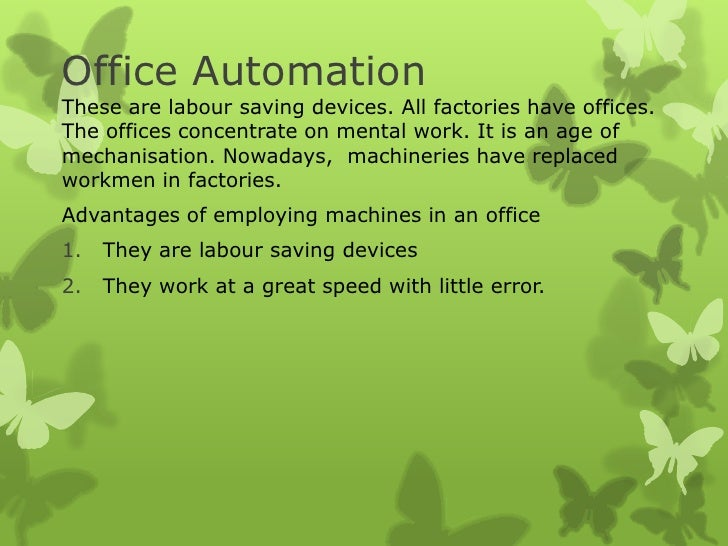 Office AutomationThese are labour saving devices. All factories have offices.The offices concentrate on mental work. It is...