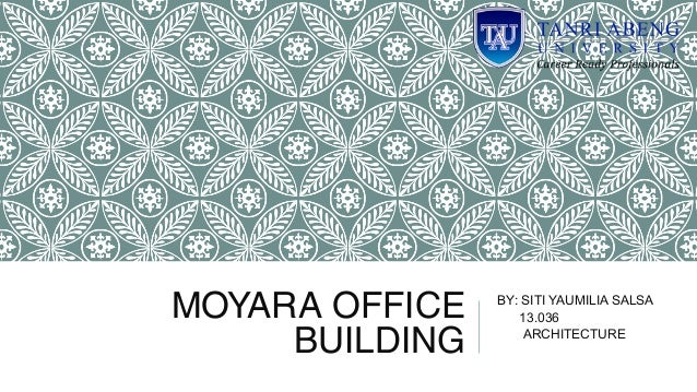 MOYARA OFFICE BUILDING BY: SITI YAUMILIA SALSA 13.036 ARCHITECTURE