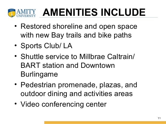 AMENITIES INCLUDE • Restored shoreline and open space with new Bay trails and bike paths • Sports Club/ LA • Shuttle servi...