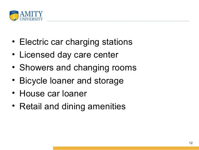 • Electric car charging stations • Licensed day care center • Showers and changing rooms • Bicycle loaner and storage • Ho...