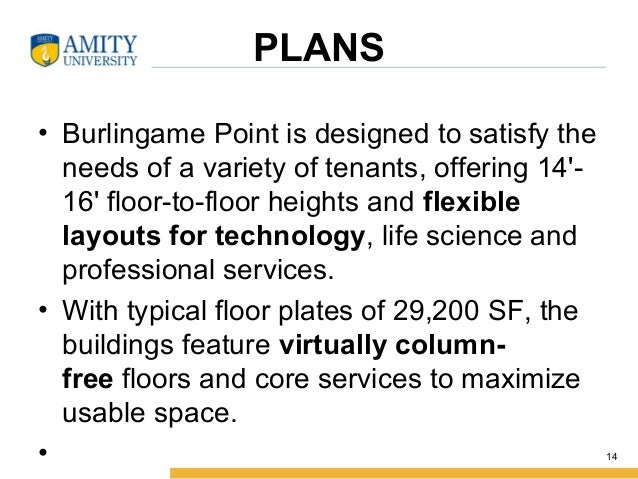 PLANS • Burlingame Point is designed to satisfy the needs of a variety of tenants, offering 14'- 16' floor-to-floor height...
