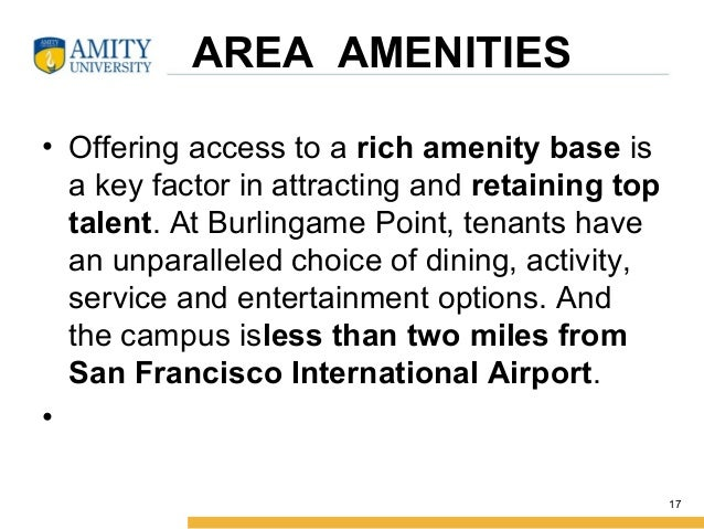 AREA AMENITIES • Offering access to a rich amenity base is a key factor in attracting and retaining top talent. At Burling...
