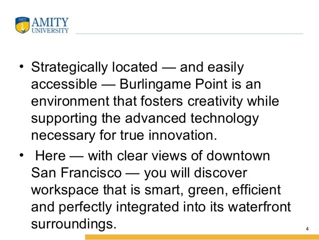 • Strategicallylocated—andeasily accessible—BurlingamePointisan environmentthatfosterscreativitywhile supp...