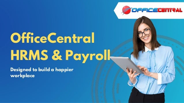 OfficeCentral HRMS & Payroll Designed to build a happier workplace