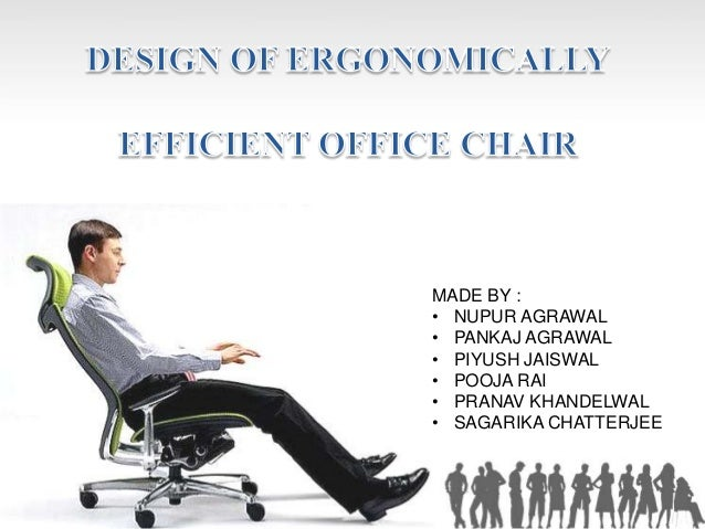 Charmant Ergonomic Chair Product Design. MADE BY : U2022 NUPUR AGRAWAL U2022 PANKAJ AGRAWAL  U2022 PIYUSH JAISWAL U2022 POOJA RAI ...