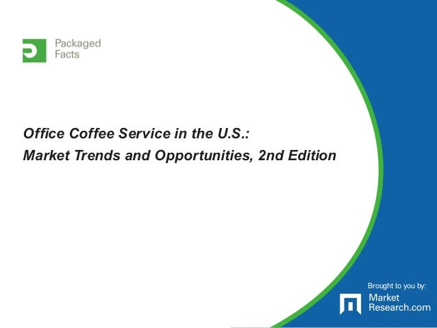 Brought to you by: Office Coffee Service in the U.S.: Market Trends and Opportunities, 2nd Edition