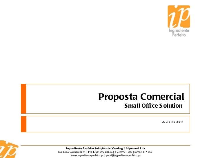 Julho de 2011 Proposta Comercial Small Office Solution   Ingrediente Perfeito Soluções de Vending, Unipessoal Lda Rua Elin...