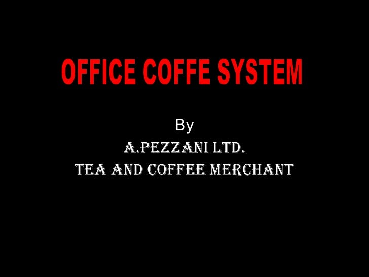 By A.Pezzani Ltd. Tea and Coffee Merchant OFFICE COFFE SYSTEM