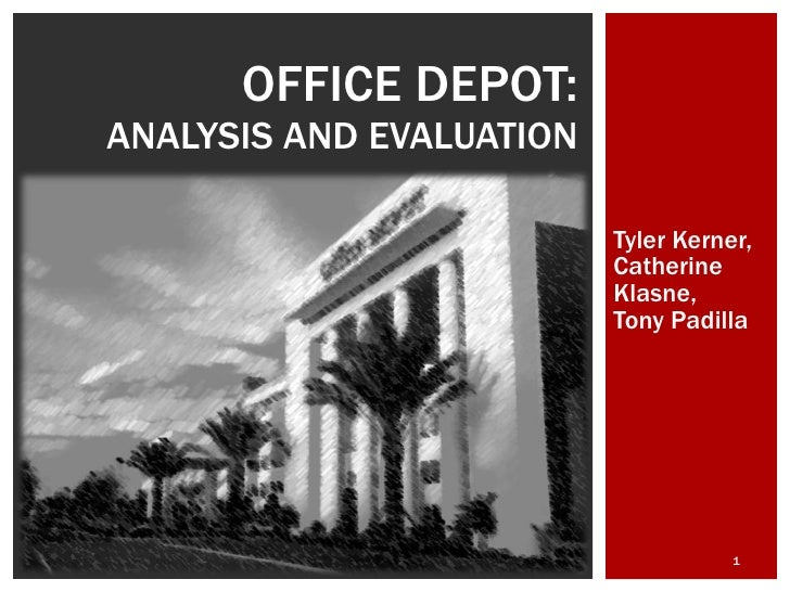 Tyler Kerner, Catherine Klasne, Tony Padilla OFFICE DEPOT: ANALYSIS AND EVALUATION