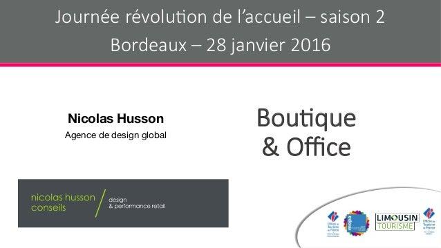 Bou$que & Office Nicolas Husson Agence de design global Journée révolu$on de l'accueil – saison 2 Bordeaux – 28 janvier 2016