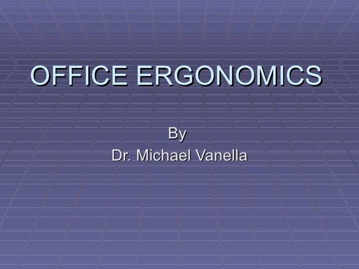 OFFICE ERGONOMICS By  Dr. Michael Vanella
