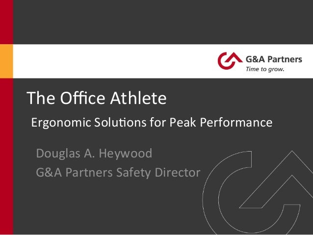 The	   Office	   Athlete	    	   Ergonomic	   Solu4ons	   for	   Peak	   Performance	    Douglas	   A.	   Heywood	    G&A	  ...