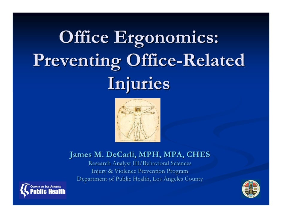 Office Ergonomics: Preventing Office-Related          Injuries       James M. DeCarli, MPH, MPA, CHES         Research Ana...