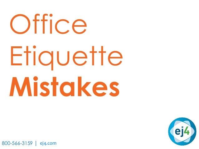 Office Etiquette Mistakes 800-566-3159 | ej4.com