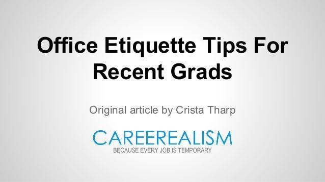 Office Etiquette Tips For Recent Grads Original article by Crista Tharp