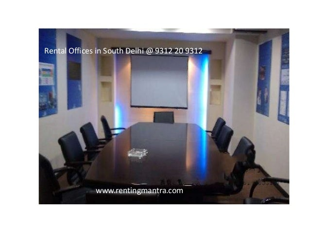 Rental Offices in South Delhi @ 9312 20 9312www.rentingmantra.com