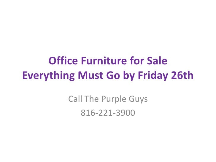Office Furniture for SaleEverything Must Go by Friday 26th<br />Call The Purple Guys<br />816-221-3900<br />