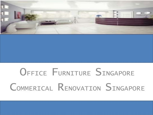 OFFICE FURNITURE SINGAPORE COMMERICAL RENOVATION SINGAPORE