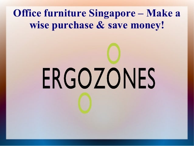Office furniture Singapore – Make a wise purchase & save money!