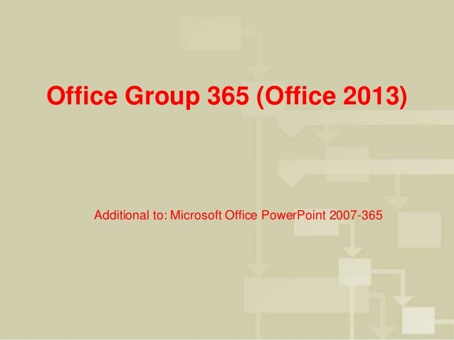 Office Group 365 (Office 2013) Additional to: Microsoft Office PowerPoint 2007-365