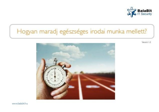 Hogyan maradj egészséges irodai munka mellett? www.balabit.hu Verzió: 1.2