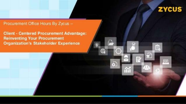 Procurement Office Hours By Zycus – Client - Centered Procurement Advantage: Reinventing Your Procurement Organization's S...