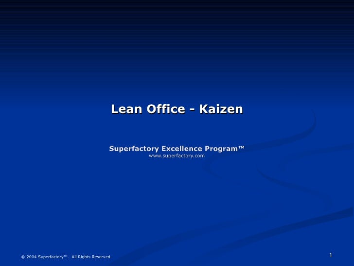Lean Office - Kaizen Superfactory Excellence Program™ www.superfactory.com © 2004 Superfactory™.  All Rights Reserved.