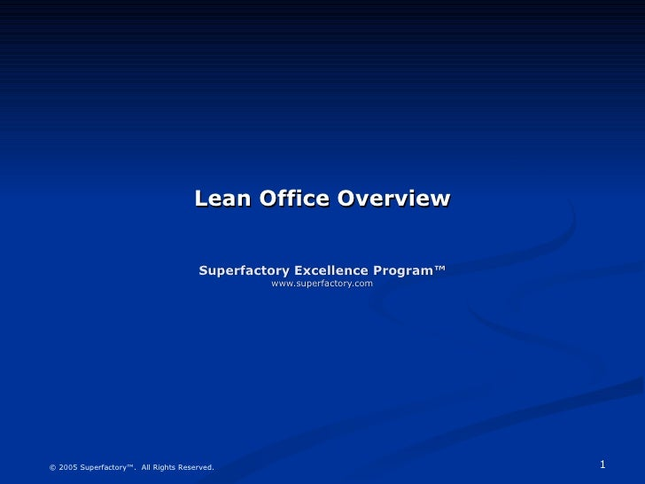 Lean Office Overview Superfactory Excellence Program™ www.superfactory.com © 2005 Superfactory™.  All Rights Reserved.
