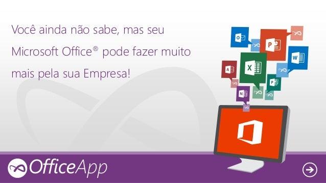 Você ainda não sabe, mas seu Microsoft Office® pode fazer muito mais pela sua Empresa!
