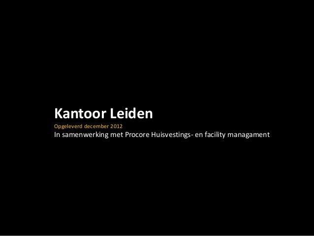 Kantoor LeidenOpgeleverd december 2012In samenwerking met Procore Huisvestings- en facility managament