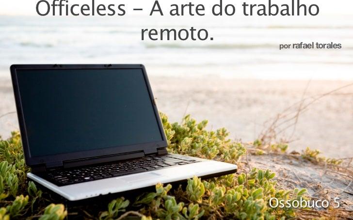 Officeless - A arte do trabalho            remoto.         rafael torales                                 por             ...