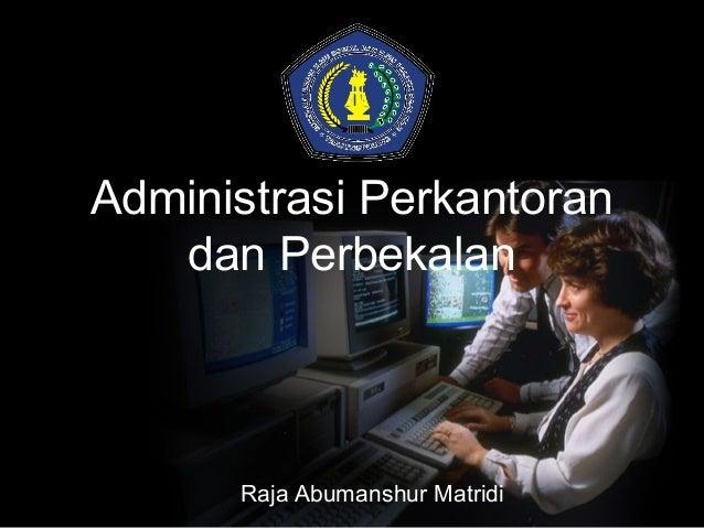 Administrasi Perkantoran dan Perbekalan  Raja Abumanshur Matridi