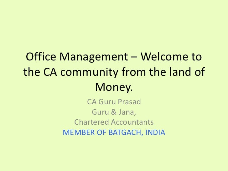 Office Management – Welcome tothe CA community from the land of             Money.            CA Guru Prasad             G...