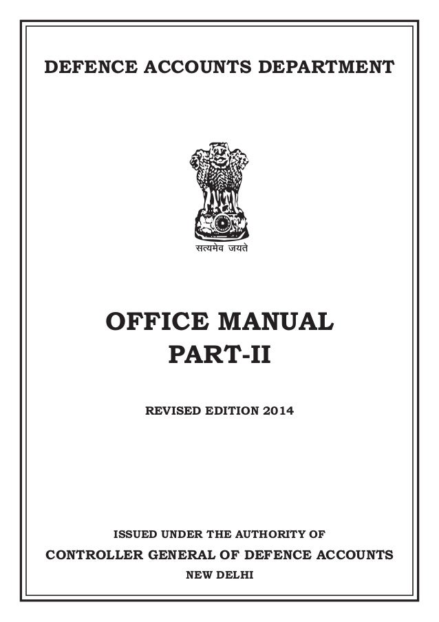 OFFICE MANUAL PART-II REVISED EDITION 2014 DEFENCE ACCOUNTS DEPARTMENT ISSUED UNDER THE AUTHORITY OF CONTROLLER GENERAL OF...