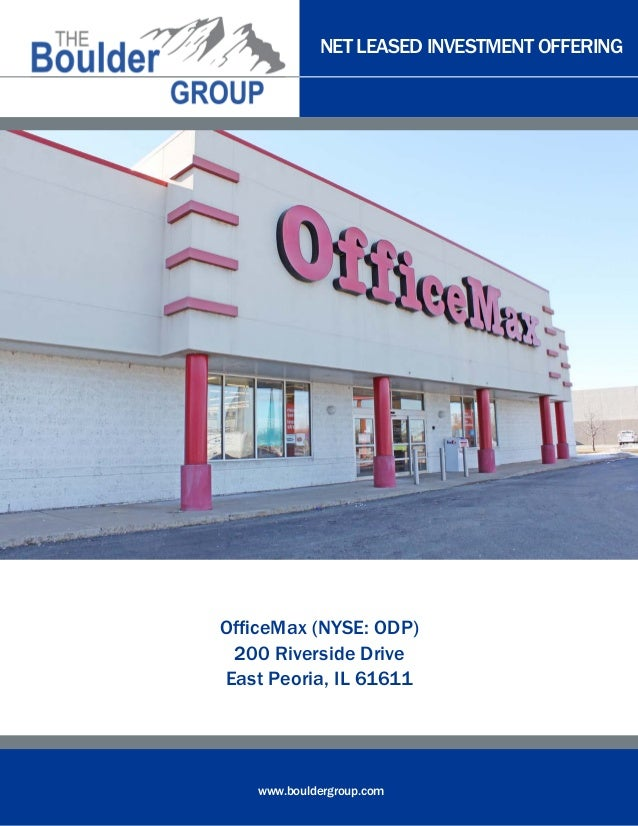 NET LEASED INVESTMENT OFFERING  OfficeMax (NYSE: ODP) 200 Riverside Drive East Peoria, IL 61611  www.bouldergroup.com