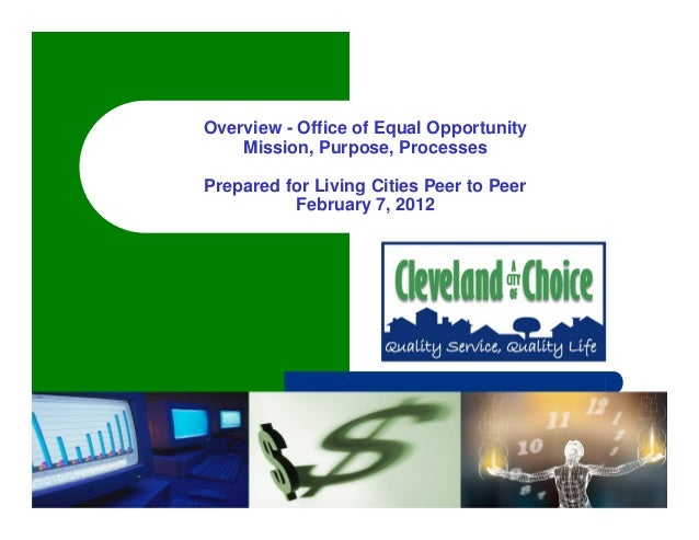 Wednesday, February 15, 20121 Overview - Office of Equal Opportunity Mission, Purpose, Processes Prepared for Living Citie...