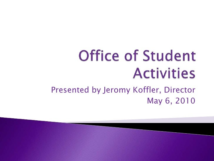 Office of Student Activities<br />Presented by Jeromy Koffler, Director<br />May 6, 2010<br />