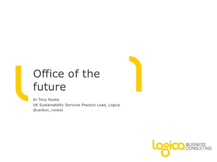 Office of thefutureDr Tony RookeUK Sustainability Services Practice Lead, Logica@carbon_rooket