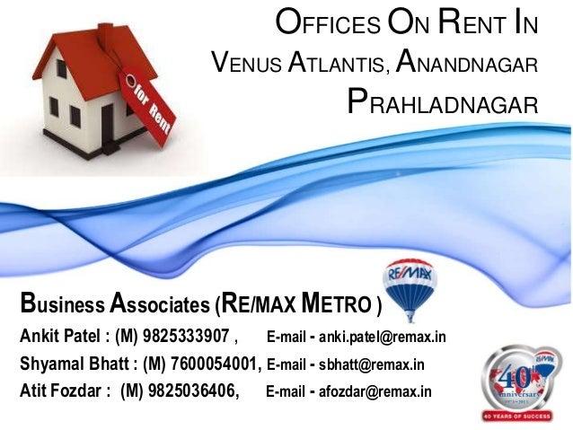 OFFICES ON RENT INVENUS ATLANTIS, ANANDNAGARPRAHLADNAGARBusiness Associates (RE/MAX METRO )Ankit Patel : (M) 9825333907 , ...