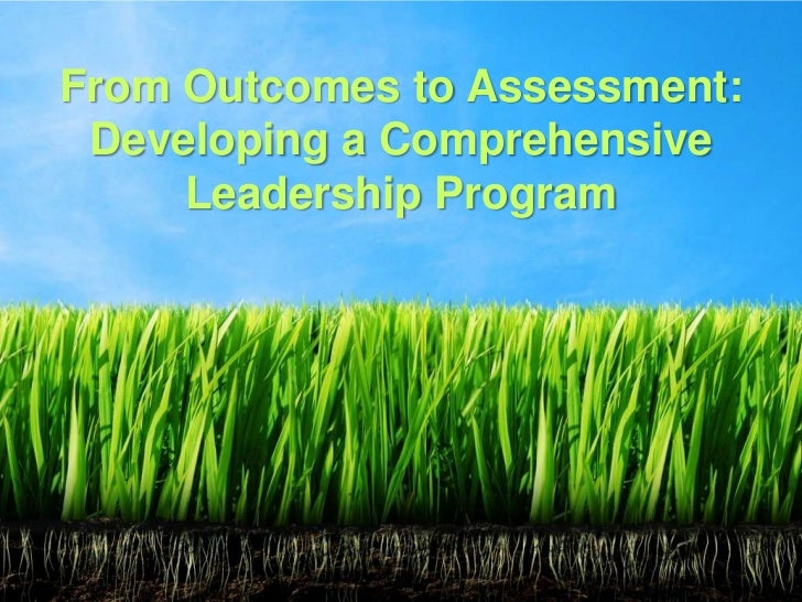 From Outcomes to Assessment:<br />Developing a Comprehensive<br />Leadership Program<br />