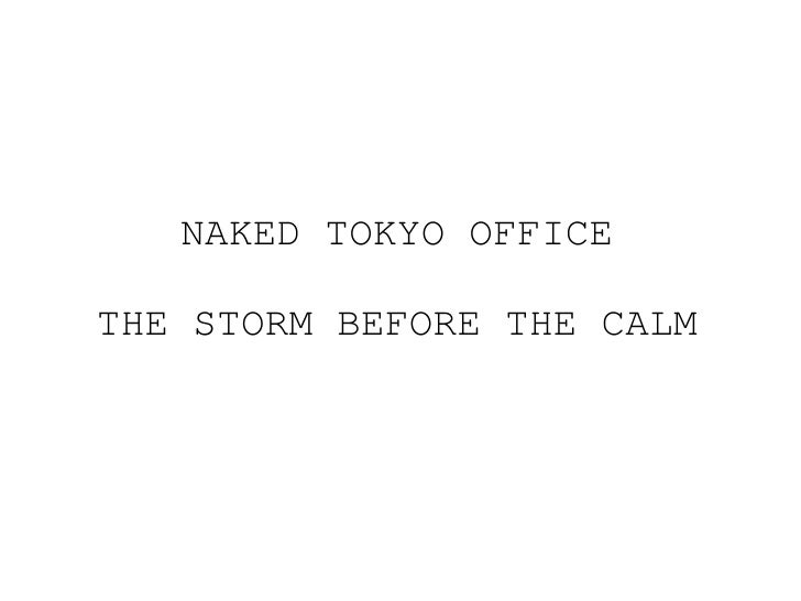 NAKED TOKYO OFFICE THE STORM BEFORE THE CALM