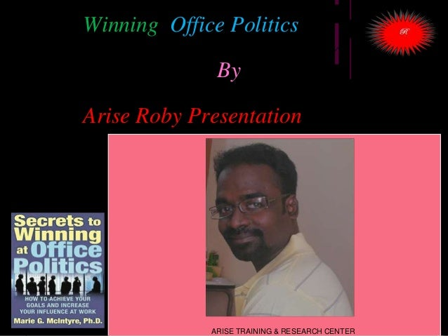 Winning Office Politics By Arise Roby Presentation Arise Roby ARISE TRAINING & RESEARCH CENTER